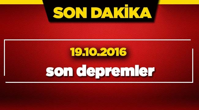 Son depremler 19.10.2016
